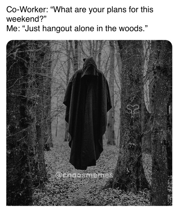 Hanging Out Alone in the Woods.